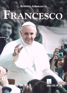 FRANCESCO, autore Roberto Alborghetti, Edizioni Velar /Elledici, volume unico, 2013