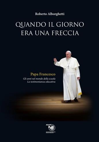 QUANDO IL GIORNO ERA UNA FRECCIA, Roberto Alborghetti, AGeSC, 2014, copertina